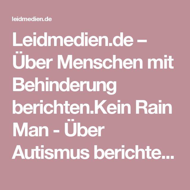 Leidmedien.de – Über Menschen mit Behinderung berichten.Kein Rain Man - Über Autismus berichten (Leidmedien.de)