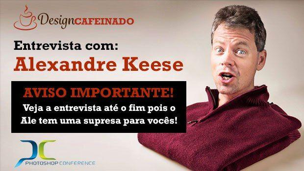 2ª Entrevista com Alexandre Keese - O Pai do Photoshop Conference