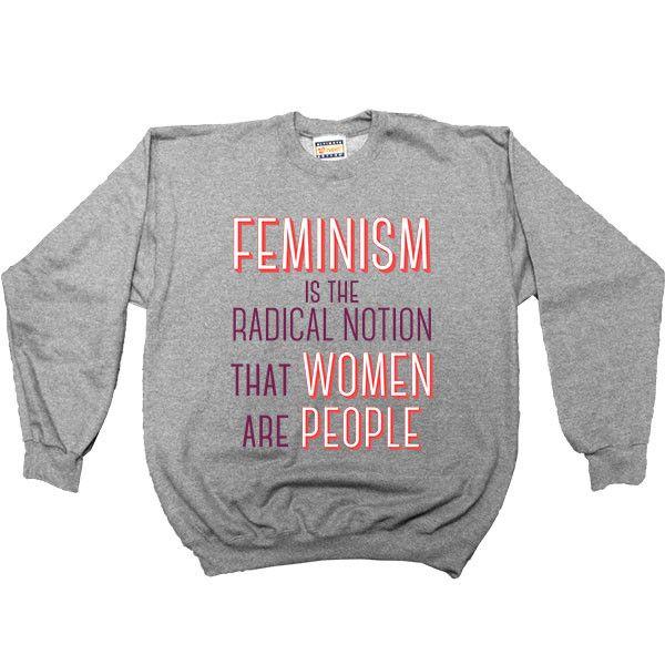 Feminism Is The Radical Notion That... -- Women's Sweatshirt/Long-Sleeve – Feminist Apparel