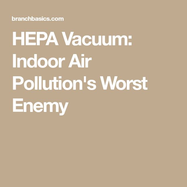HEPA Vacuum: Indoor Air Pollution's Worst Enemy
