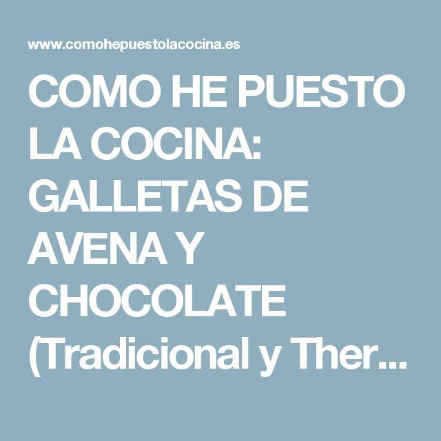 COMO HE PUESTO LA COCINA: GALLETAS DE AVENA Y CHOCOLATE (Tradicional y Thermomix)