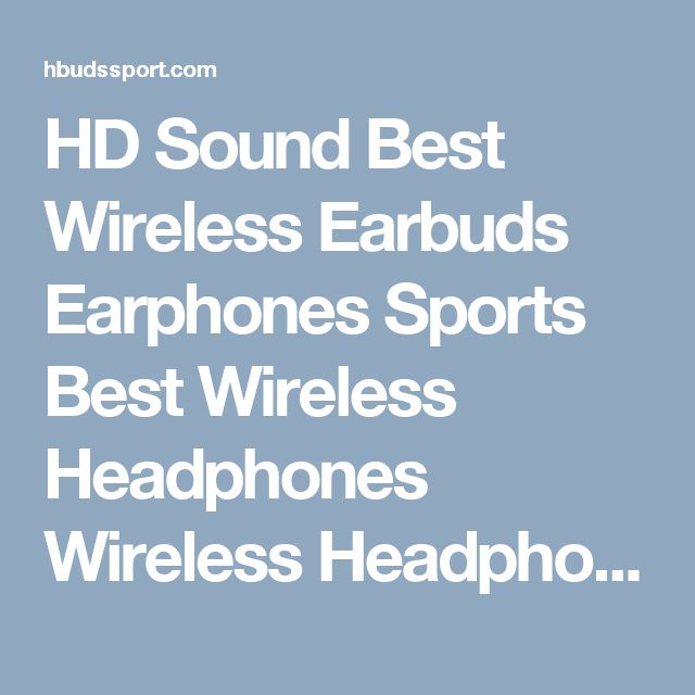 HD Sound Best Wireless Earbuds Earphones Sports Best Wireless Headphones Wireless Headphones Bluetooth Earbuds Wireless Sports Bluetooth Headphones Sport Bluetooth headphones Wireless Sports Earphones Bluetooth Headphones high definition sound  quality bass  quality treble  waterproof  sweat proof  noise cancellation without any external distraction ear loops http://hbudssport.com