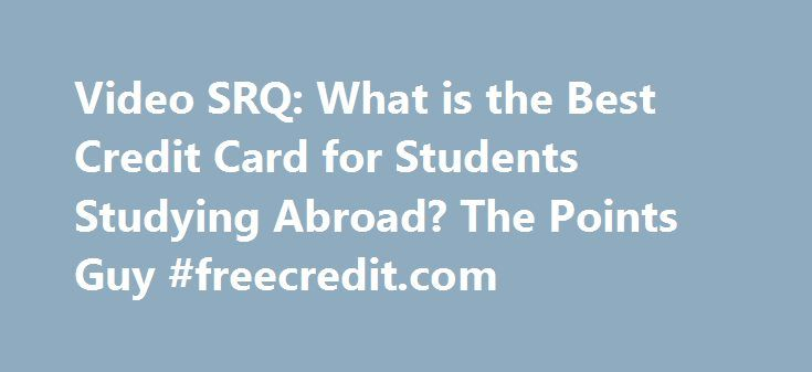 Video SRQ: What is the Best Credit Card for Students Studying Abroad? The Points Guy #freecredit.com http://credit.remmont.com/video-srq-what-is-the-best-credit-card-for-students-studying-abroad-the-points-guy-freecredit-com/  #credit card for students # Video SRQ: What is the Best Credit Card for Students Studying Abroad? This post contains Read More...The post Video SRQ: What is the Best Credit Card for Students Studying Abroad? The Points Guy #freecredit.com appeared first on Credit.
