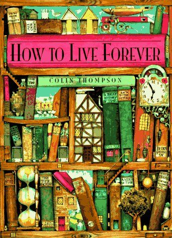 How to Live Forever by Colin Thompson Love this it is great....
