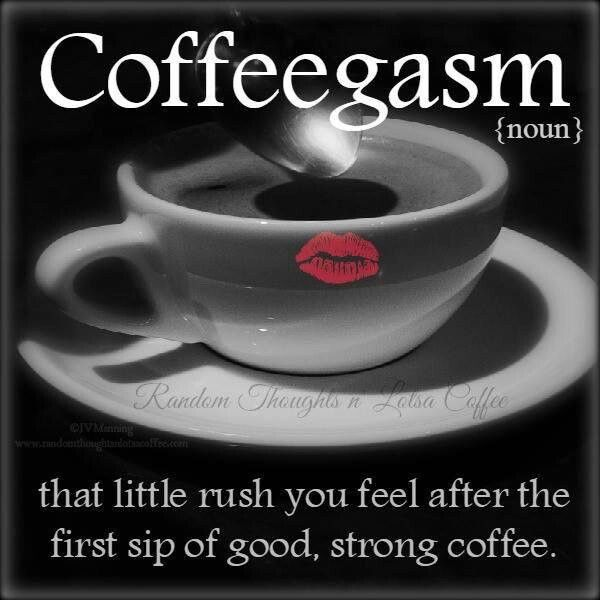 Coffeegasm [noun] - that little rush you feel after the first sip of good, strong coffee. / Coffee Shop Stuff