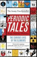 Periodic Tales: The Curious Lives of the Elements - Hugh Aldersey-Williams
