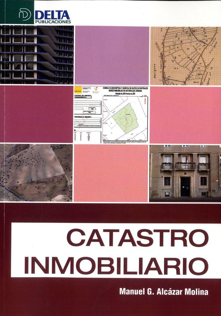 Catastro inmobiliario / Manual G. Alcázar Molina.-- Madrid : Delta, 2016.