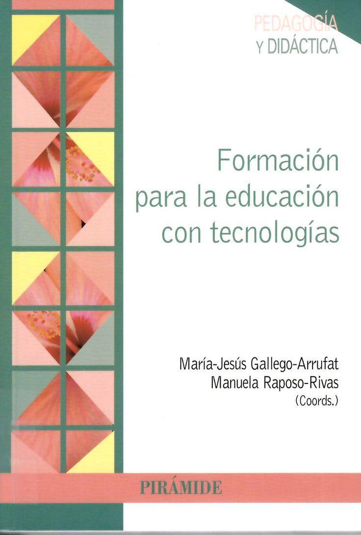 Formación para la educación con tecnologías / coordinadoras María Jesús Gallego-Arrufat, Manuela Raposo-Rivas http://absysnetweb.bbtk.ull.es/cgi-bin/abnetopac01?TITN=540604