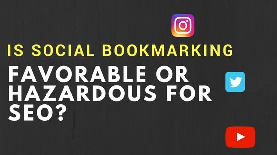 IS SOCIAL BOOKMARKING FAVORABLE OR HAZARDOUS FOR SEO?