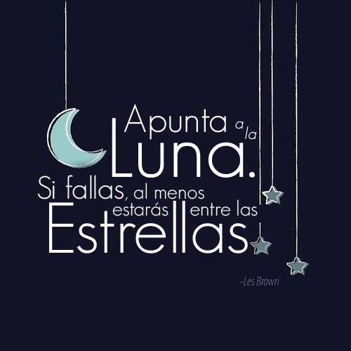 Apunta a la luna y si fallas, al menos estarás entre las estrellas. https://www.muakas.com