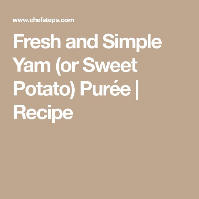 Fresh and Simple Yam (or Sweet Potato) Purée   Recipe