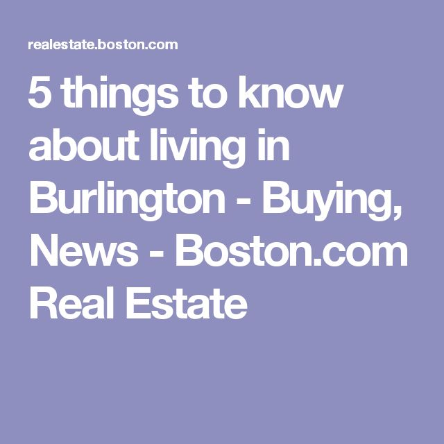 5 things to know about living in Burlington - Buying, News - Boston.com Real Estate