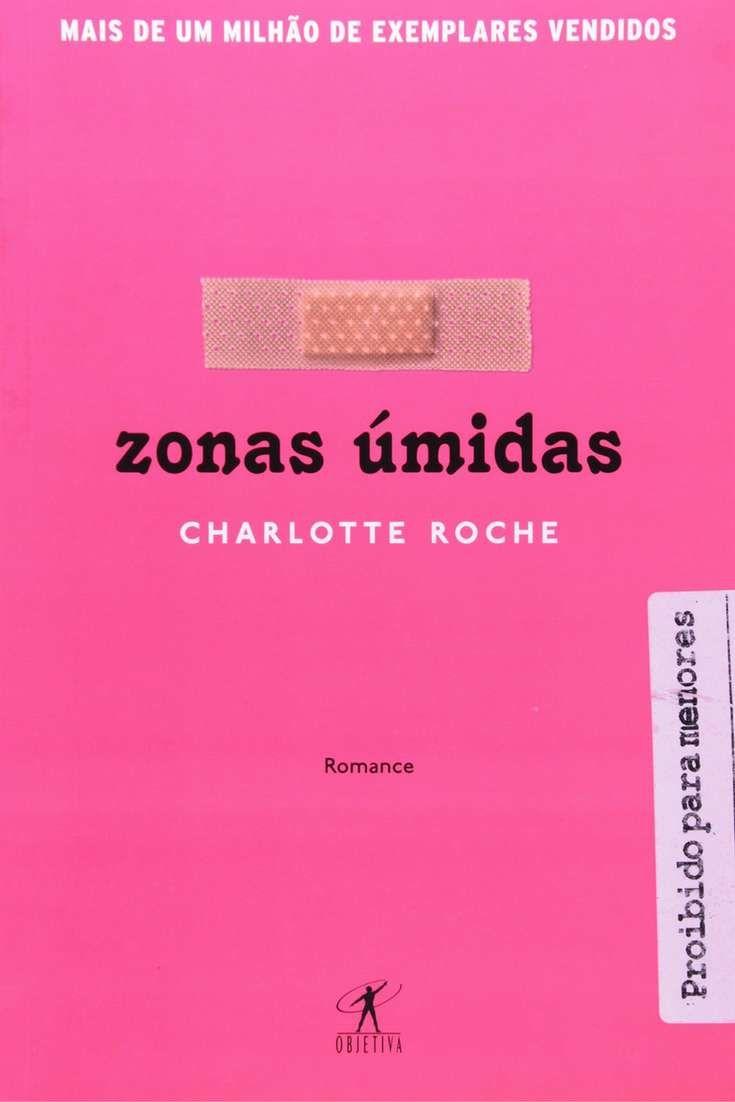 Zonas Úmidas - Resenha por Karina Heid: Tudo o que é sexy – cabelo despenteado, alças que caem do ombro, um brilho suado no rosto – é um pouco estranho, sim, mas palpável.
