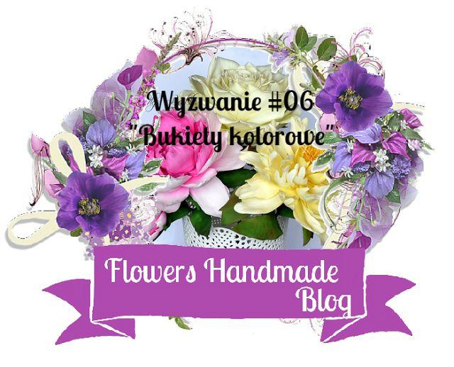 """Flowers Handmade Blog: Wyzwanie #06 - """"Bukiety kolorowe"""""""