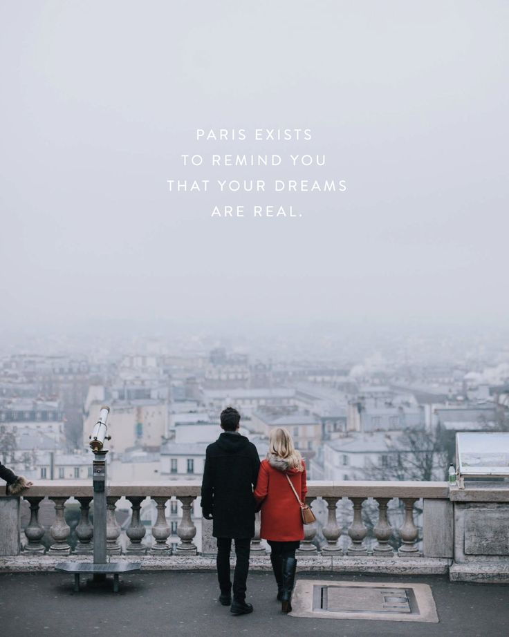 Paris Quote | Paris exists to remind you that your dreams are real.