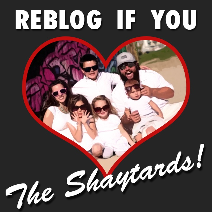 reblog if you LOVE the shaytards!