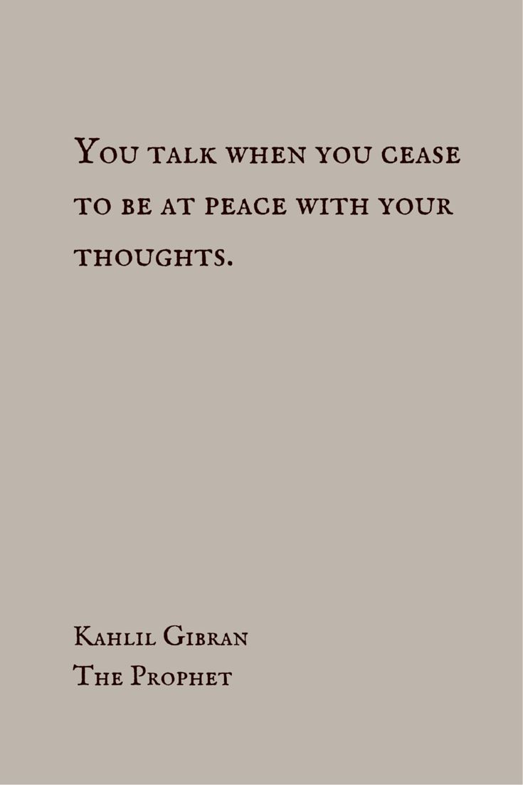 """You talk when you cease to be at peace with your thoughts.""  ― Kahlil Gibran, The Prophet.  Click on this image to see the biggest collection of famous quotes on the net!"