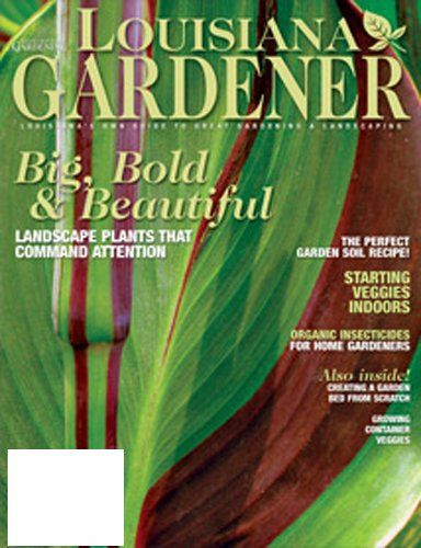 Louisiana Gardener Louisianas Own Guide To Great Gardening And Landscaping