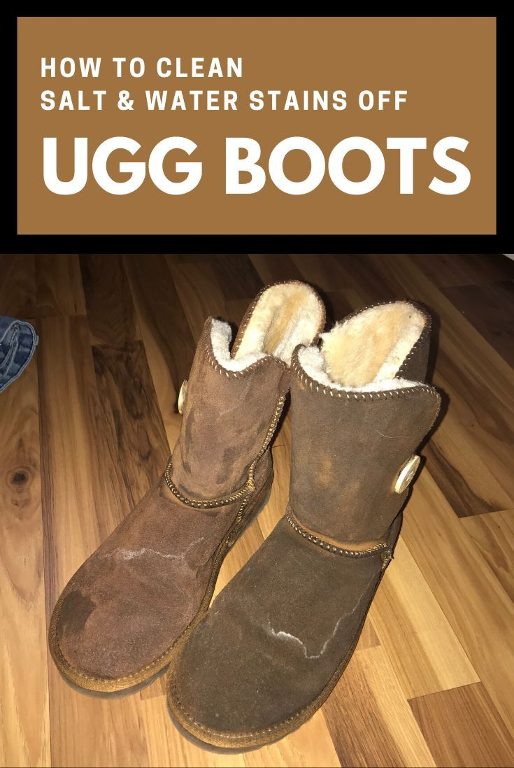 How To Clean Salt And Water Stains Off Ugg Boots Cleaning Ugg Boots Ugg Boots Clean Suede Boots