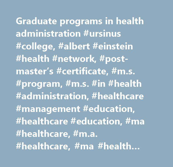 Graduate programs in health administration #ursinus #college, #albert #einstein #health #network, #post-master's #certificate, #m.s. #program, #m.s. #in #health #administration, #healthcare #management #education, #healthcare #education, #ma #healthcare, #m.a. #healthcare, #ma #health #care, #m.a. #health #care, #masters #healthcare, #healthcare #programs, #ms #healthcare, #m.s. #healthcare, #ms #health #care, #m.s. #health #care #post #masters #certificate…
