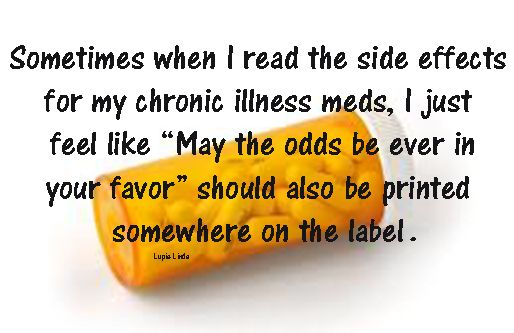 """Sometimes when I read the side effects for my chronic illness meds, I just feel like """"May the odds be ever in your favor"""" should be printed somewhere on the label."""
