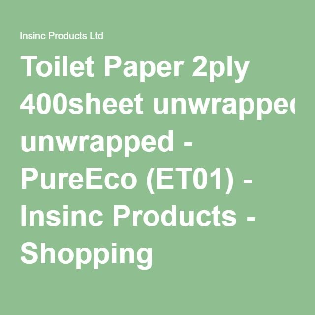 Toilet Paper 2ply 400sheet unwrapped - PureEco (ET01) - Insinc Products - Shopping