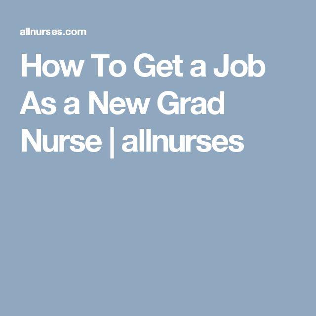 How To Get a Job As a New Grad Nurse   allnurses