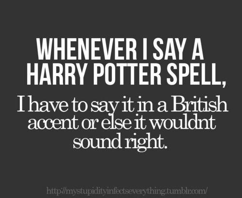 Pretty Much!: Wingardium Leviosa, Harry Potter Spells, British Accents, True Facts, Solemn Swear, So True, Harry Potter Quotes, True Stories, British Accent Funny