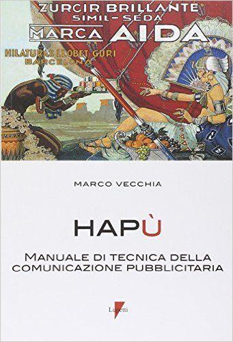 Amazon.it: Hapù. Manuale di tecnica della comunicazione pubblicitaria - Marco Vecchia - Libri