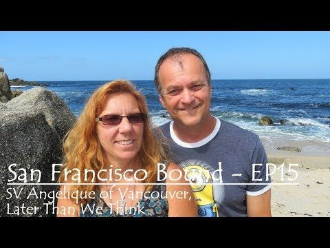 San Fancisco Bound EP 15, SV Angelique of Vancouver, LaterThanWeThink