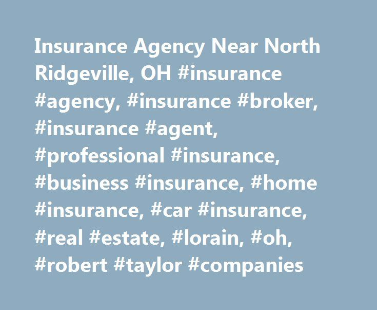 Insurance Agency Near North Ridgeville, OH #insurance #agency, #insurance #broker, #insurance #agent, #professional #insurance, #business #insurance, #home #insurance, #car #insurance, #real #estate, #lorain, #oh, #robert #taylor #companies http://dallas.remmont.com/insurance-agency-near-north-ridgeville-oh-insurance-agency-insurance-broker-insurance-agent-professional-insurance-business-insurance-home-insurance-car-insurance-real-estate/  # Leading Insurance Agency Serving Ridgeville, OH An…