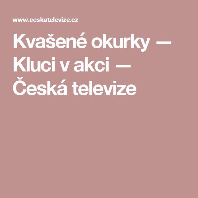 Kvašené okurky — Kluci v akci — Česká televize