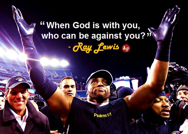 """When God is with you, who can be against you?"" - Ray Lewis"