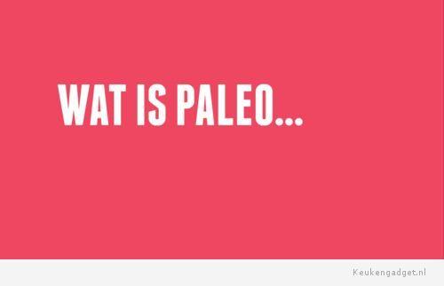 Paleo, Wat is paleo? - Keukengadget.nl