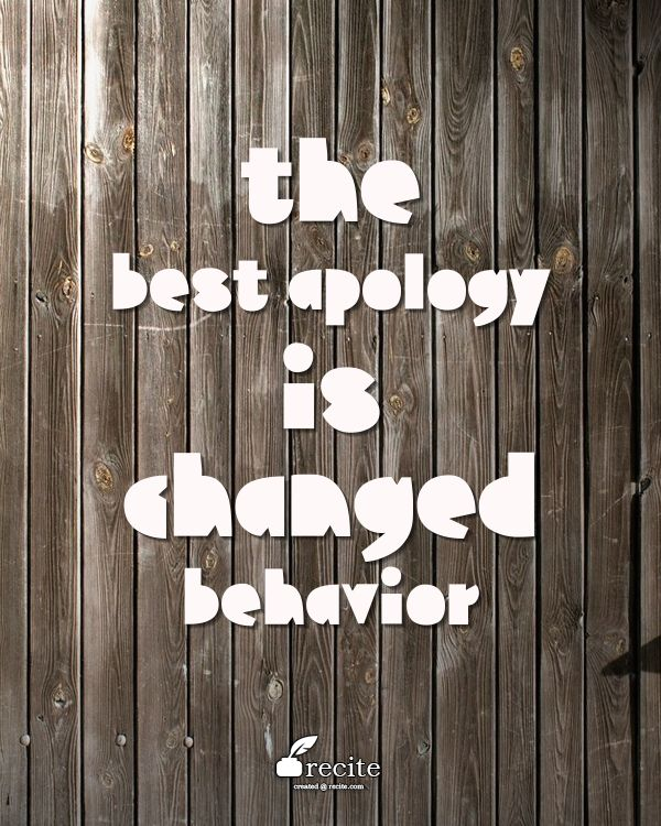 THE BEST APOLOGY IS CHANGED  BEHAVIOR - Quote From Recite.com #RECITE #QUOTE