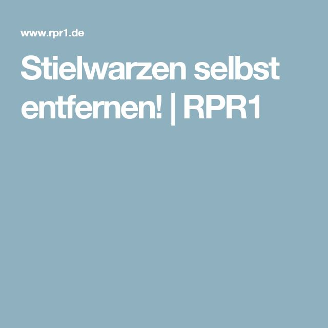 Stielwarzen selbst entfernen! | RPR1