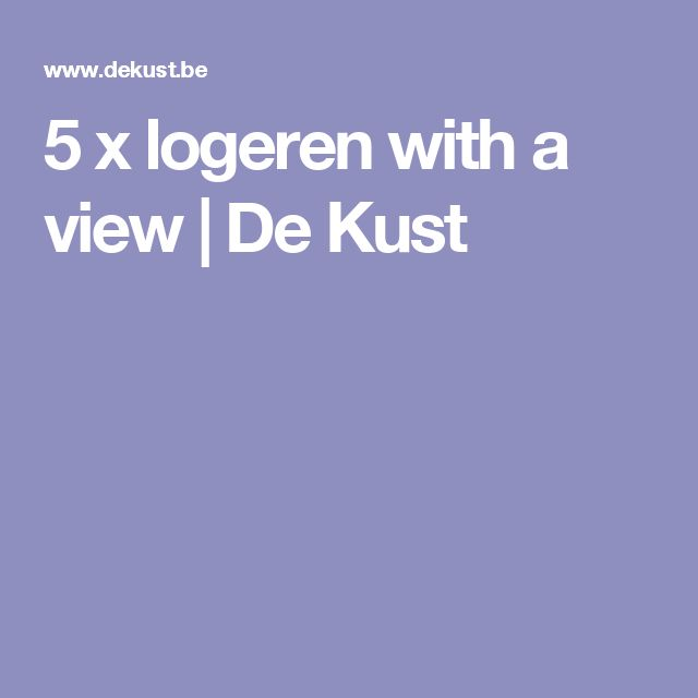 5 x logeren with a view | De Kust