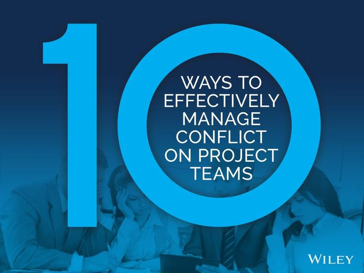 10 Ways to Manage Conflict in Project Teams by Wiley Publishers via slideshare