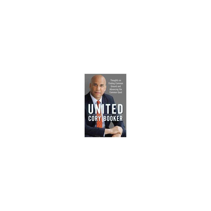 United : Thoughts on Finding Common Ground and Advancing the Common Good (Hardcover) (Cory Booker)