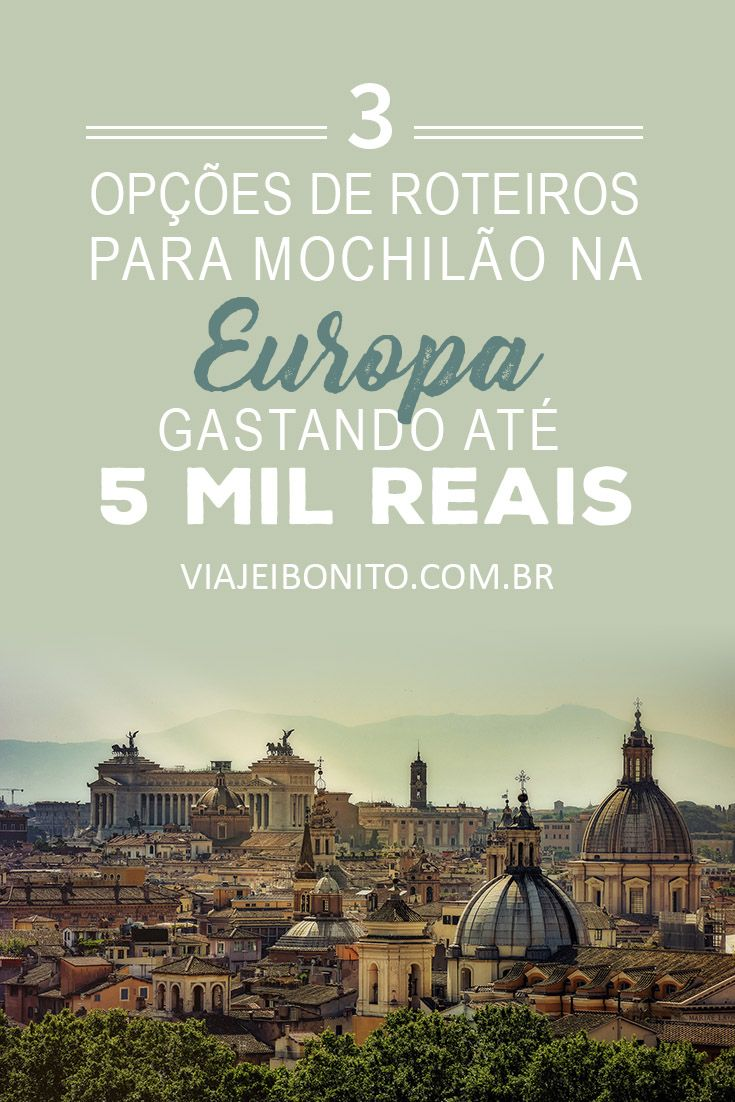 Mochilão pela Europa com até 5 mil reais: 3 opções de roteiros