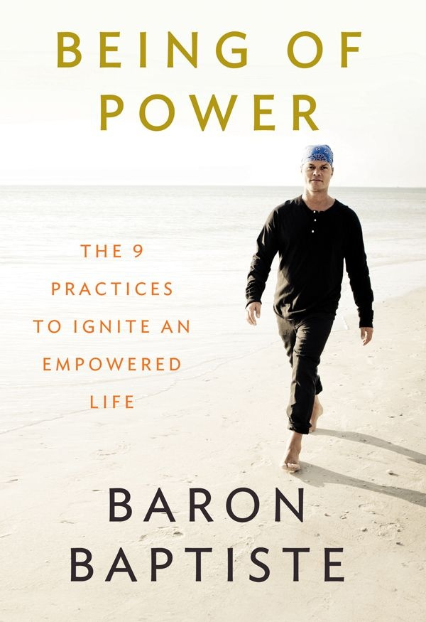 Here's what I'm reading right now...Being of Power: The 9 Practices to Ignite an Empowered Life by Baron Baptiste