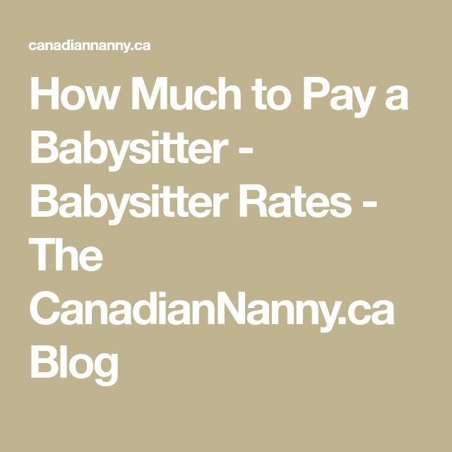 How Much to Pay a Babysitter - Babysitter Rates - The CanadianNanny.ca Blog