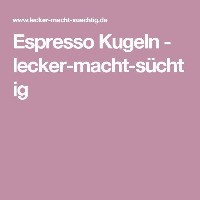 Espresso Kugeln - lecker-macht-süchtig