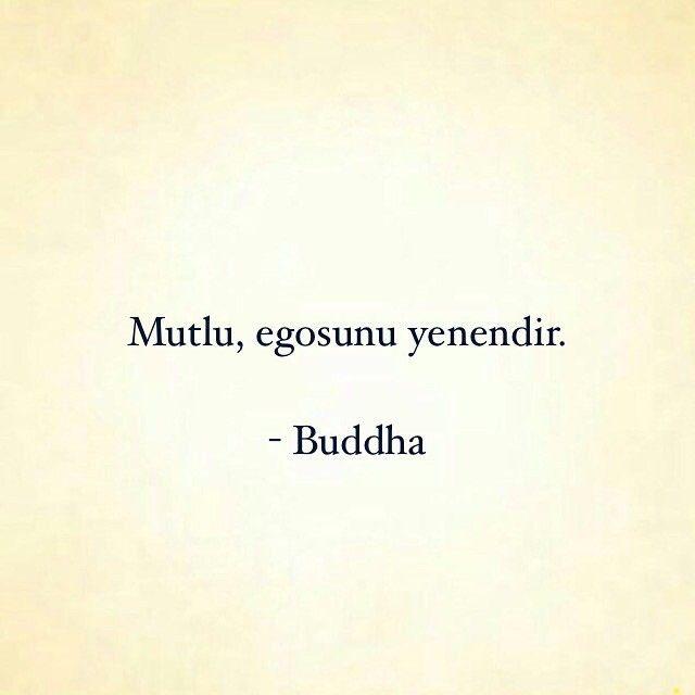 Mutlu, egosunu yenendir.   - Buddha