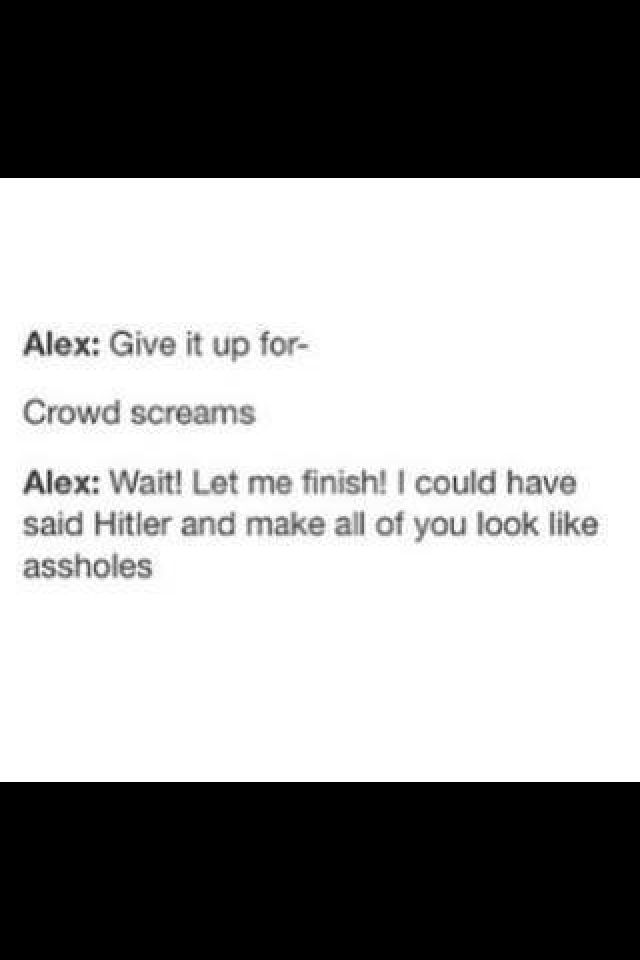 Haha, gotta love Alex!