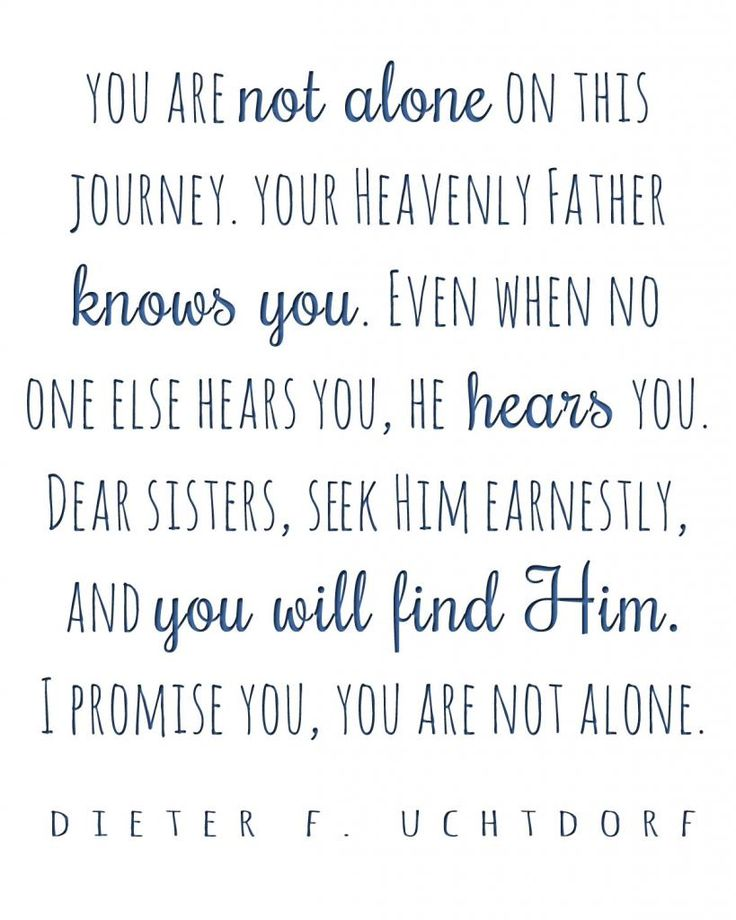 I promise you, you are not alone. | President Dieter F. Uchtdorf…