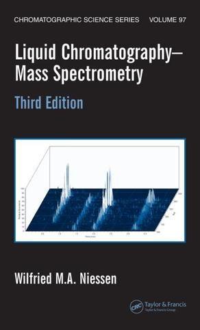 Liquid Chromatography-Mass Spectrometry Third Edition; Wilfried M.A. Niessen; Hardback