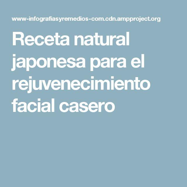 Receta natural japonesa para el rejuvenecimiento facial casero