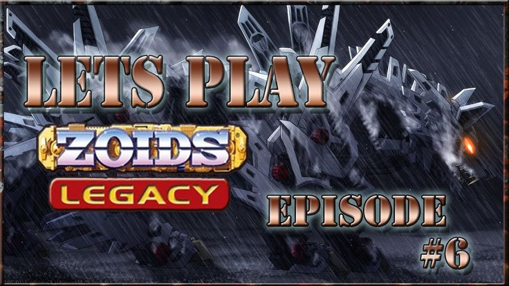 Zoids Legacy Lets Play 6 - Why Can't she die!