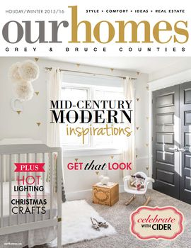 OUR HOMES Grey Bruce Holiday/Winter 2015/2016 http://www.ourhomes.ca/greybruce/archive/496